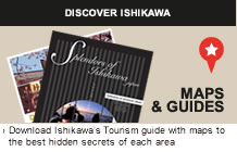 DISCOVER ISHIKAWA Download Ishikawa's Tourism guide with maps to the best